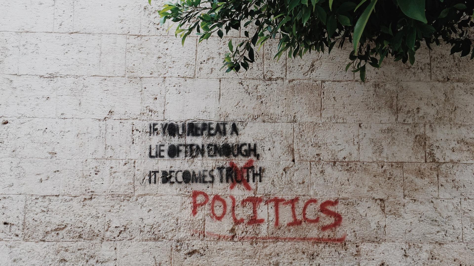 Graffiti: If you repeat a lie often enough, it becomes politics